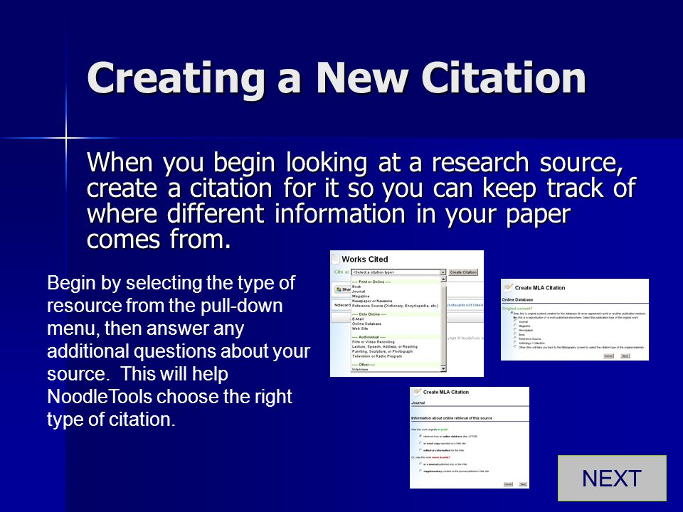 Creating a New Citation When you begin looking at a research source, create a citation for it so you can keep track of where different information in