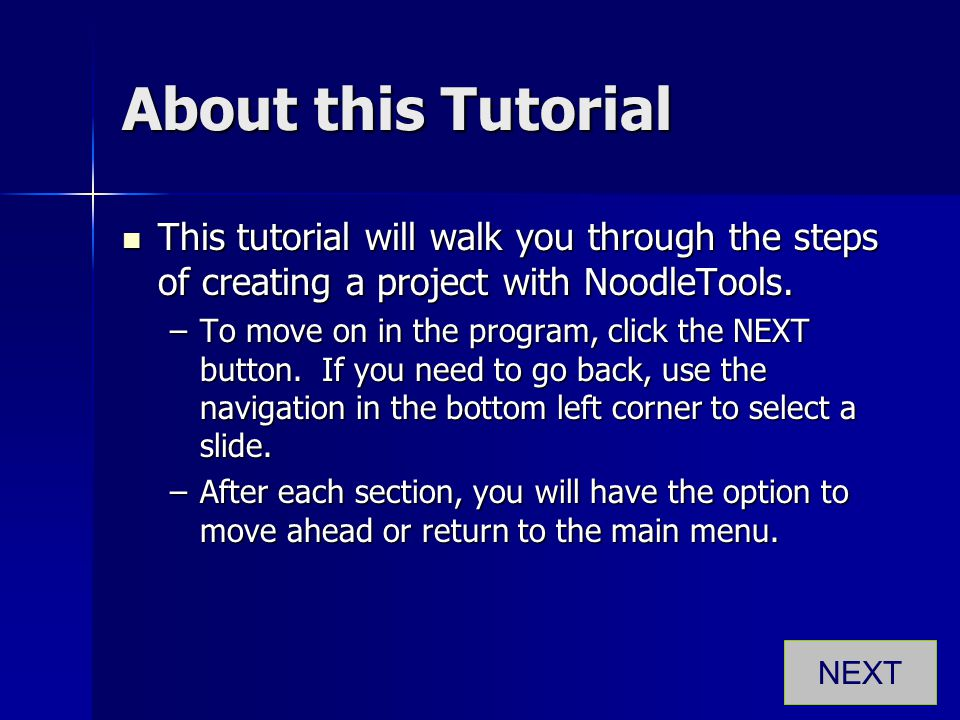 About this Tutorial This tutorial will walk you through the steps of creating a project with NoodleTools. This tutorial will walk you through the step