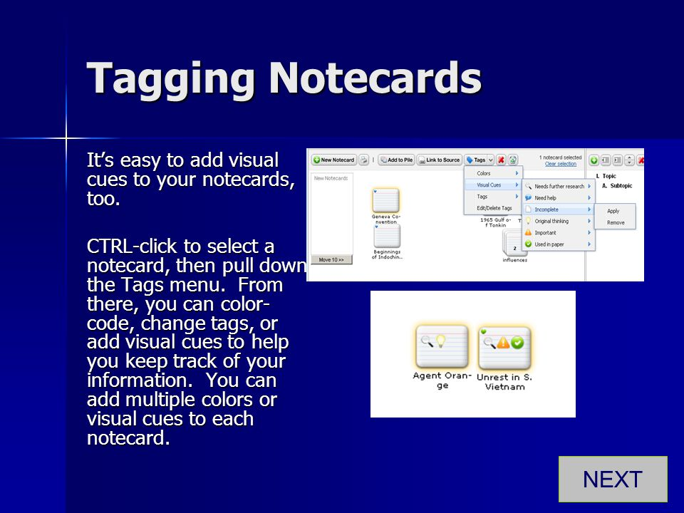 Tagging Notecards It's easy to add visual cues to your notecards, too. CTRL-click to select a notecard, then pull down the Tags menu. From there, you