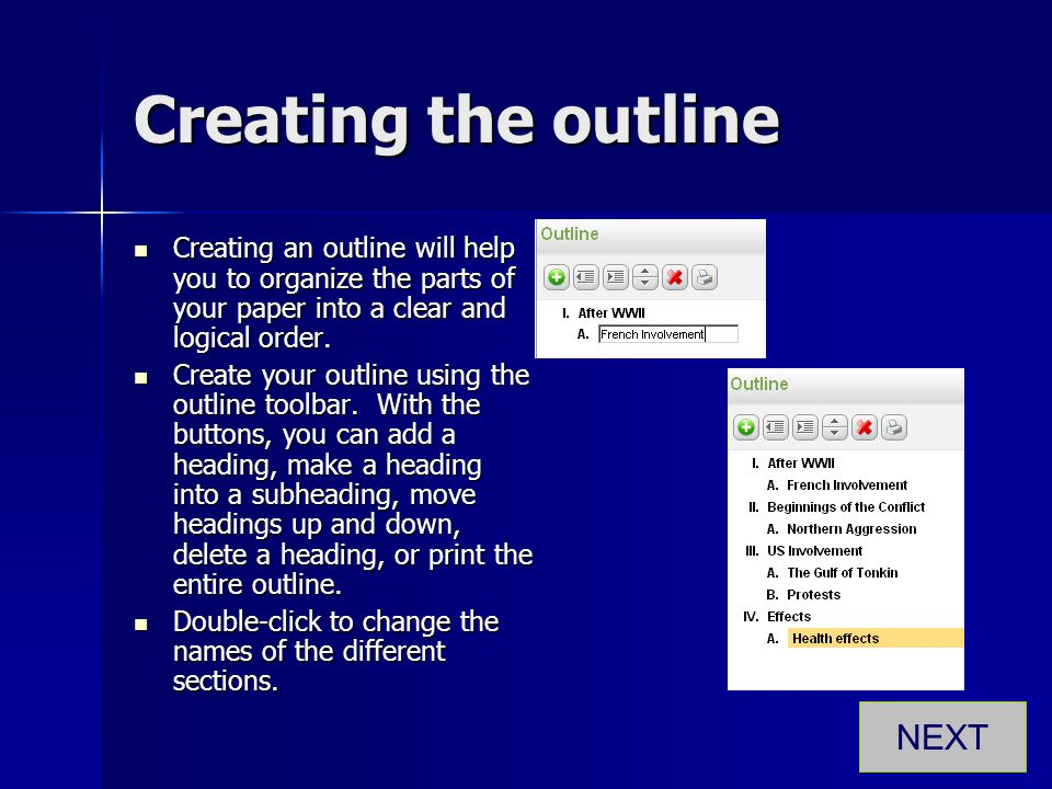 Creating the outline Creating an outline will help you to organize the parts of your paper into a clear and logical order. Creating an outline will he