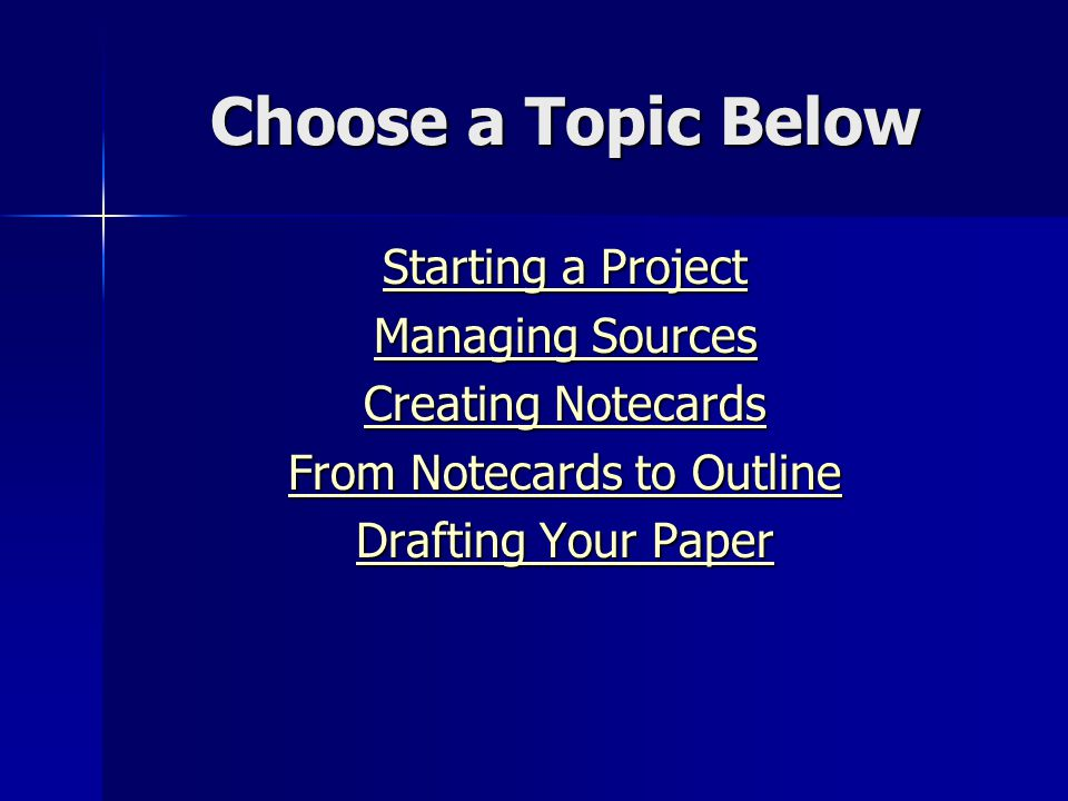 Choose a Topic Below Starting a Project Starting a Project Managing Sources Managing Sources Creating Notecards Creating Notecards From Notecards to O