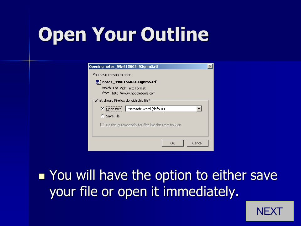 Open Your Outline You will have the option to either save your file or open it immediately. You will have the option to either save your file or open