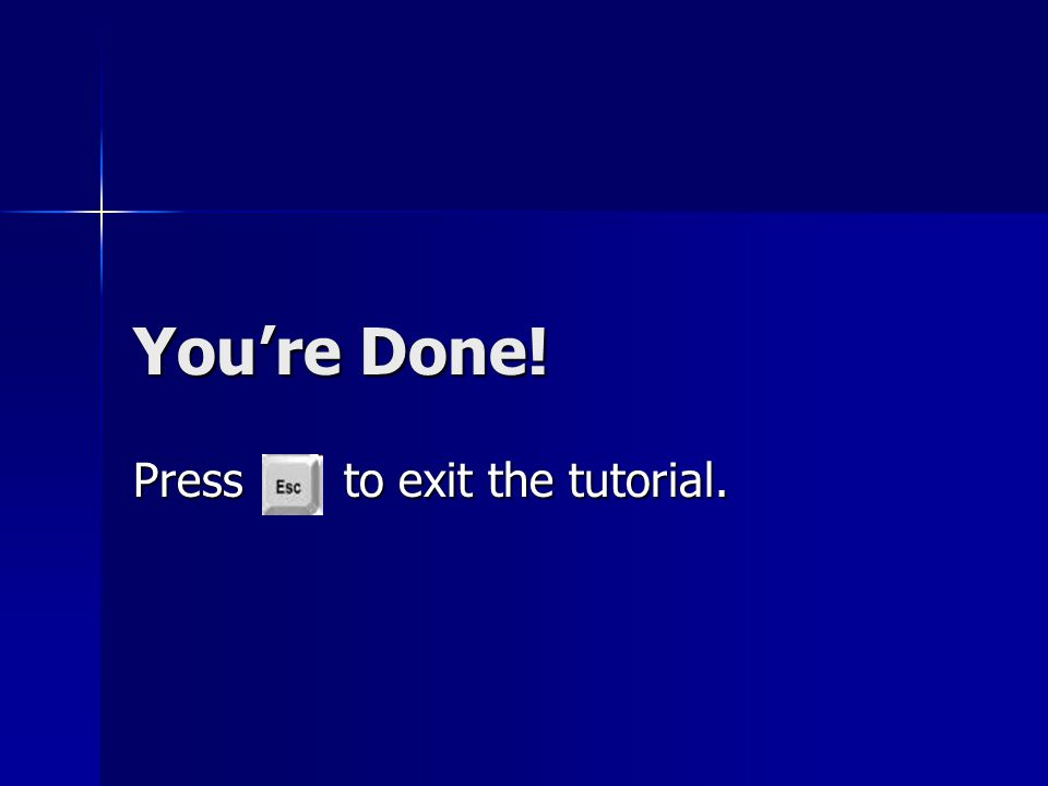 You're Done! Press to exit the tutorial.