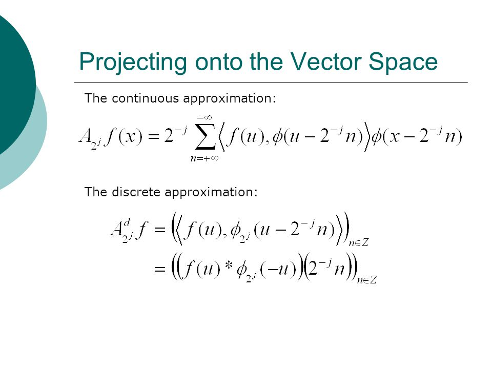 Projecting onto the Vector Space The discrete approximation: The continuous approximation: