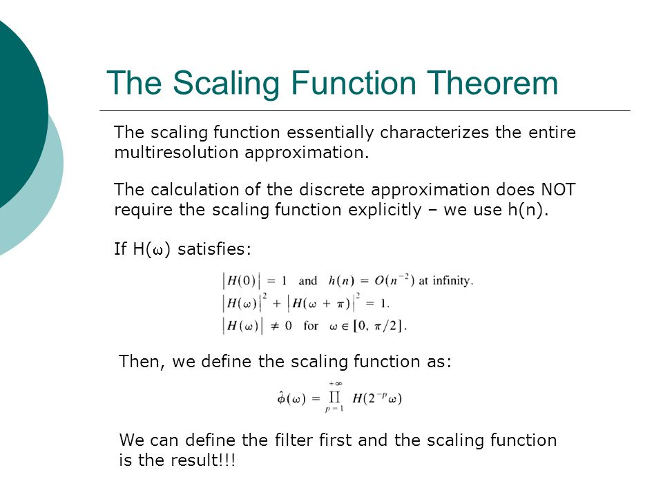 The Scaling Function Theorem The scaling function essentially characterizes the entire multiresolution approximation. The calculation of the discrete