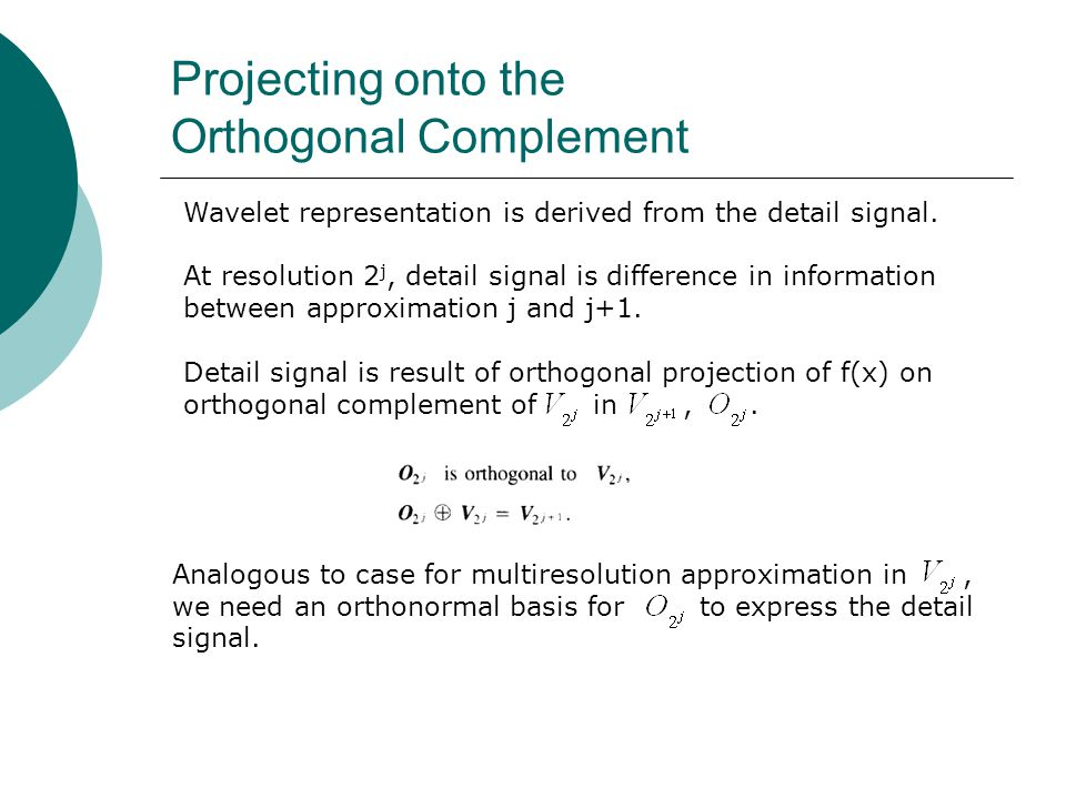 Projecting onto the Orthogonal Complement Wavelet representation is derived from the detail signal.