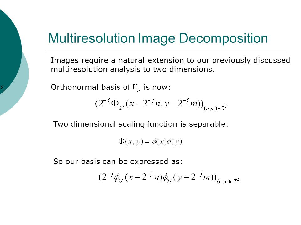 Two dimensional scaling function is separable: Images require a natural extension to our previously discussed multiresolution analysis to two dimensions.