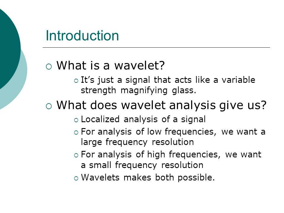 Introduction  What is a wavelet.