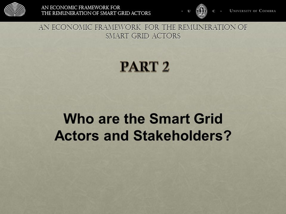 An economic framework for the remuneration of smart grid actors An economic framework for the remuneration of smart grid actors Who are the Smart Grid Actors and Stakeholders