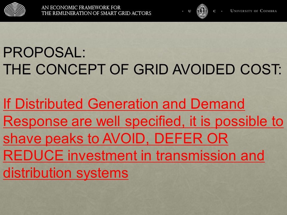 An economic framework for the remuneration of smart grid actors PROPOSAL: THE CONCEPT OF GRID AVOIDED COST: If Distributed Generation and Demand Response are well specified, it is possible to shave peaks to AVOID, DEFER OR REDUCE investment in transmission and distribution systems