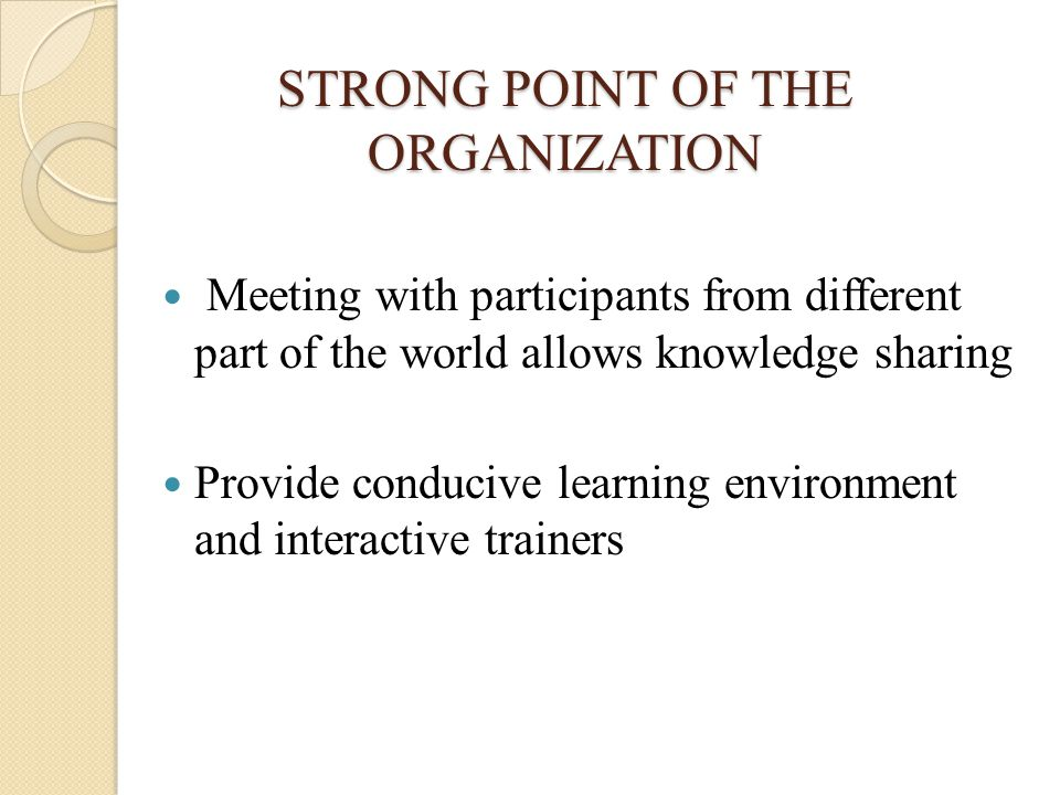 STRONG POINT OF THE ORGANIZATION STRONG POINT OF THE ORGANIZATION Meeting with participants from different part of the world allows knowledge sharing