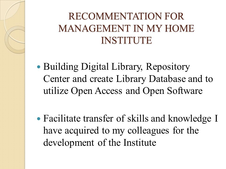 RECOMMENTATION FOR MANAGEMENT IN MY HOME INSTITUTE Building Digital Library, Repository Center and create Library Database and to utilize Open Access
