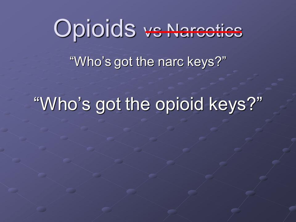 "Opioids vs Narcotics ""Who's got the narc keys?"" ""Who's got the opioid keys?"""
