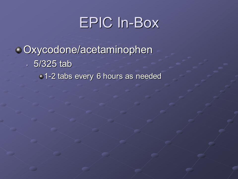 EPIC In-Box Oxycodone/acetaminophen 5/325 tab 5/325 tab 1-2 tabs every 6 hours as needed