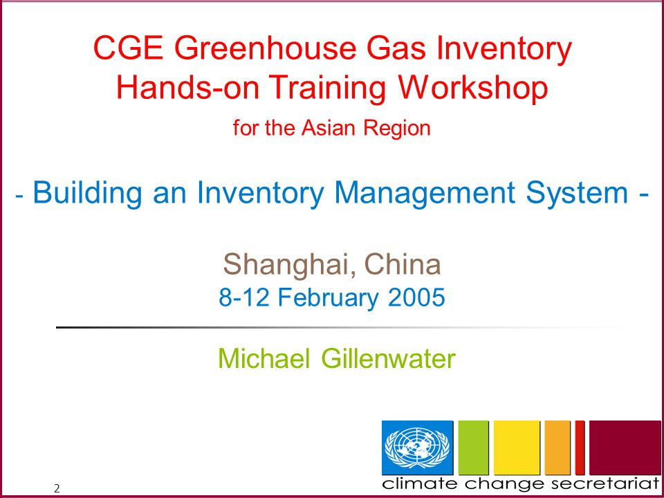 2 CGE Greenhouse Gas Inventory Hands-on Training Workshop for the Asian Region - Building an Inventory Management System - Shanghai, China 8-12 February 2005 Michael Gillenwater