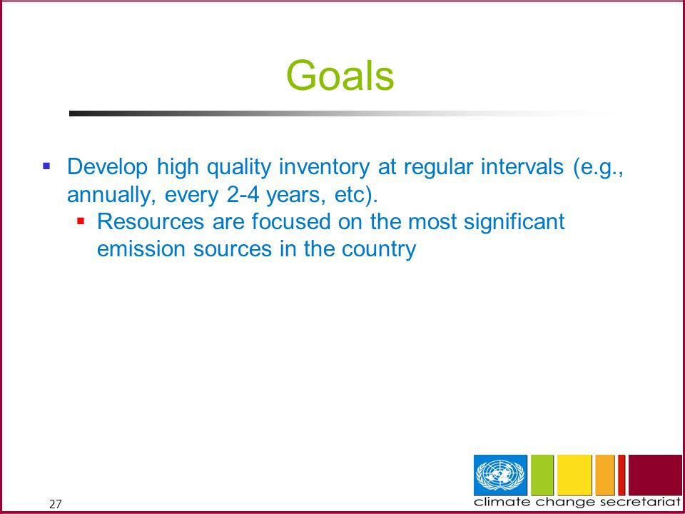 27 Goals  Develop high quality inventory at regular intervals (e.g., annually, every 2-4 years, etc).