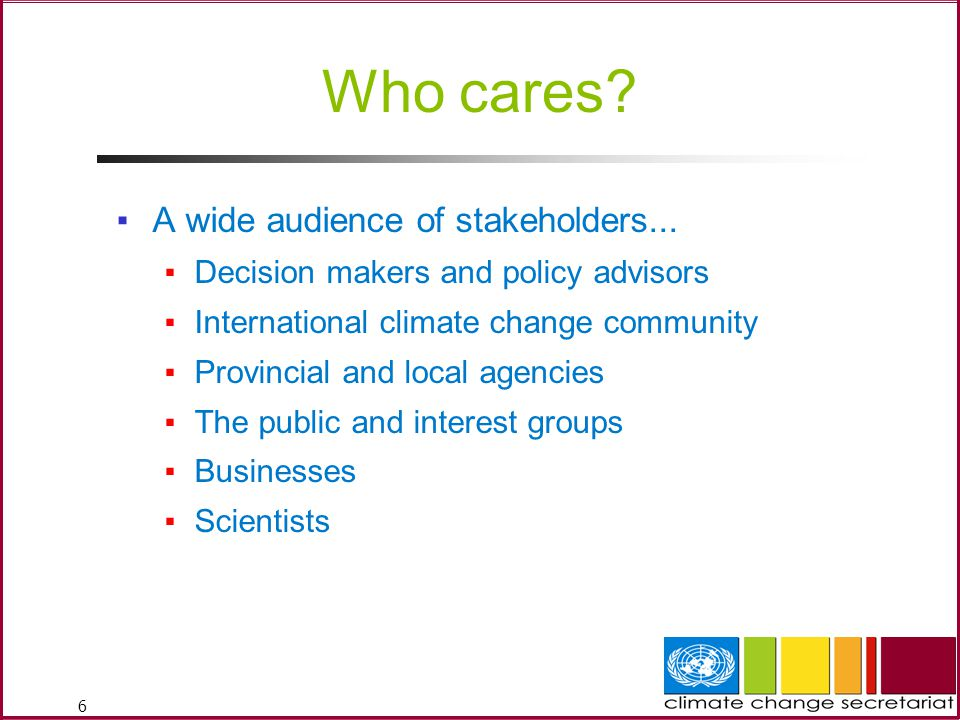6 Who cares. ▪A wide audience of stakeholders...