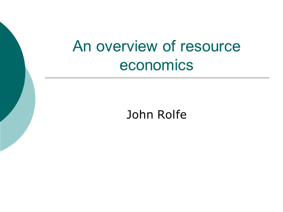 An overview of resource economics John Rolfe