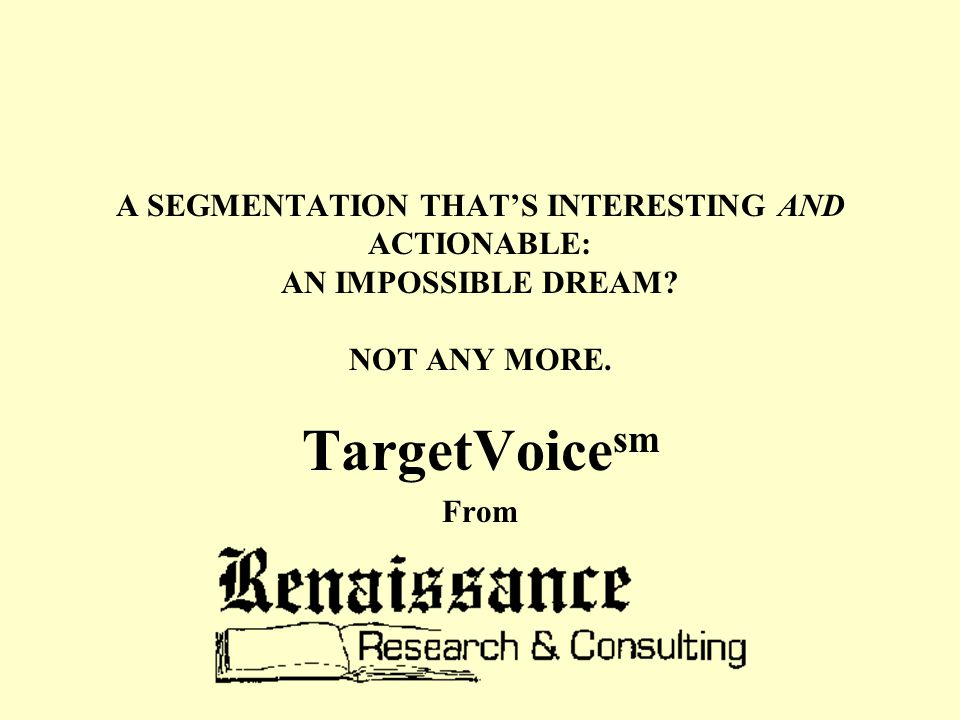 A SEGMENTATION THAT'S INTERESTING AND ACTIONABLE: AN IMPOSSIBLE DREAM.