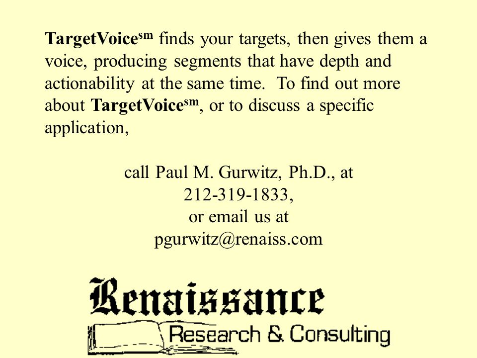 TargetVoice sm finds your targets, then gives them a voice, producing segments that have depth and actionability at the same time.