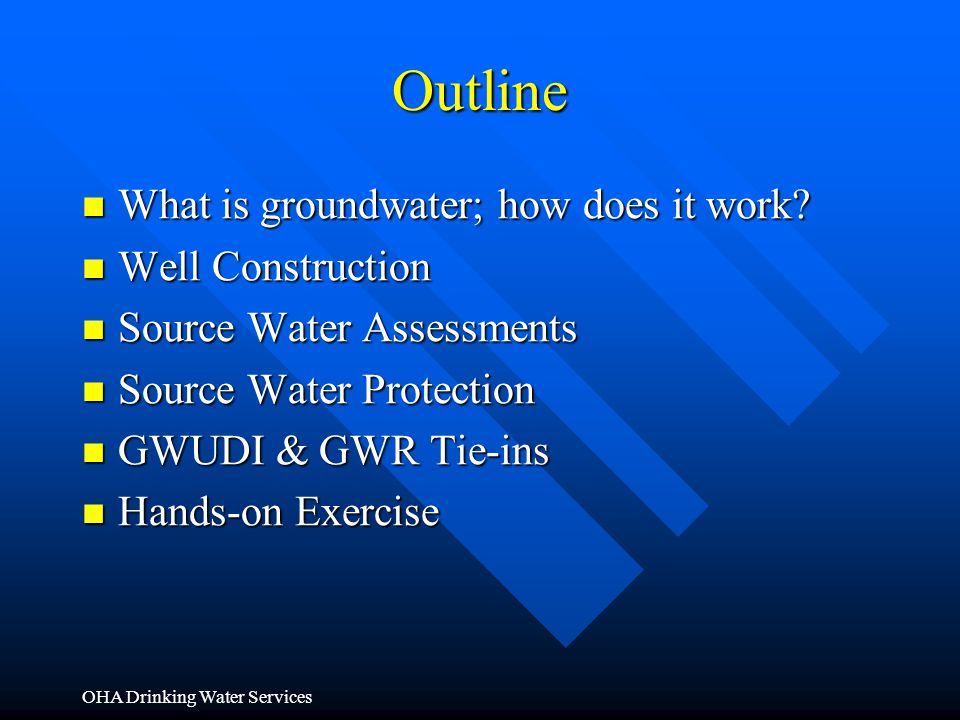 OHA Drinking Water Services Outline What is groundwater; how does it work? What is groundwater; how does it work? Well Construction Well Construction