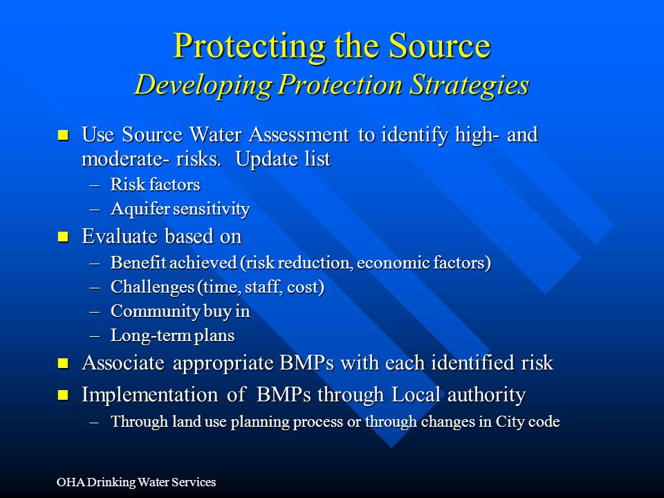 OHA Drinking Water Services Protecting the Source Developing Protection Strategies Use Source Water Assessment to identify high- and moderate- risks.