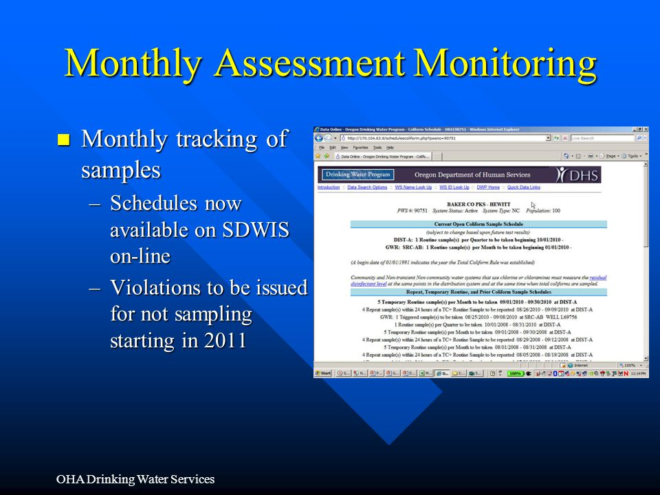 OHA Drinking Water Services Monthly Assessment Monitoring Monthly tracking of samples Monthly tracking of samples –Schedules now available on SDWIS on