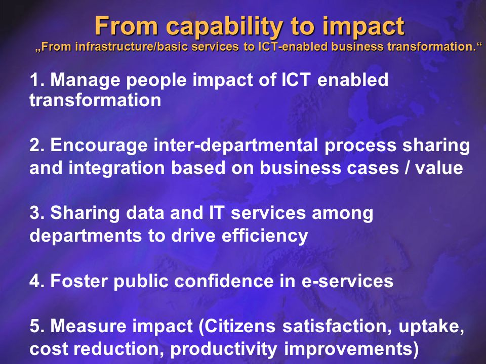 """From capability to impact """"From infrastructure/basic services to ICT-enabled business transformation. 1."""