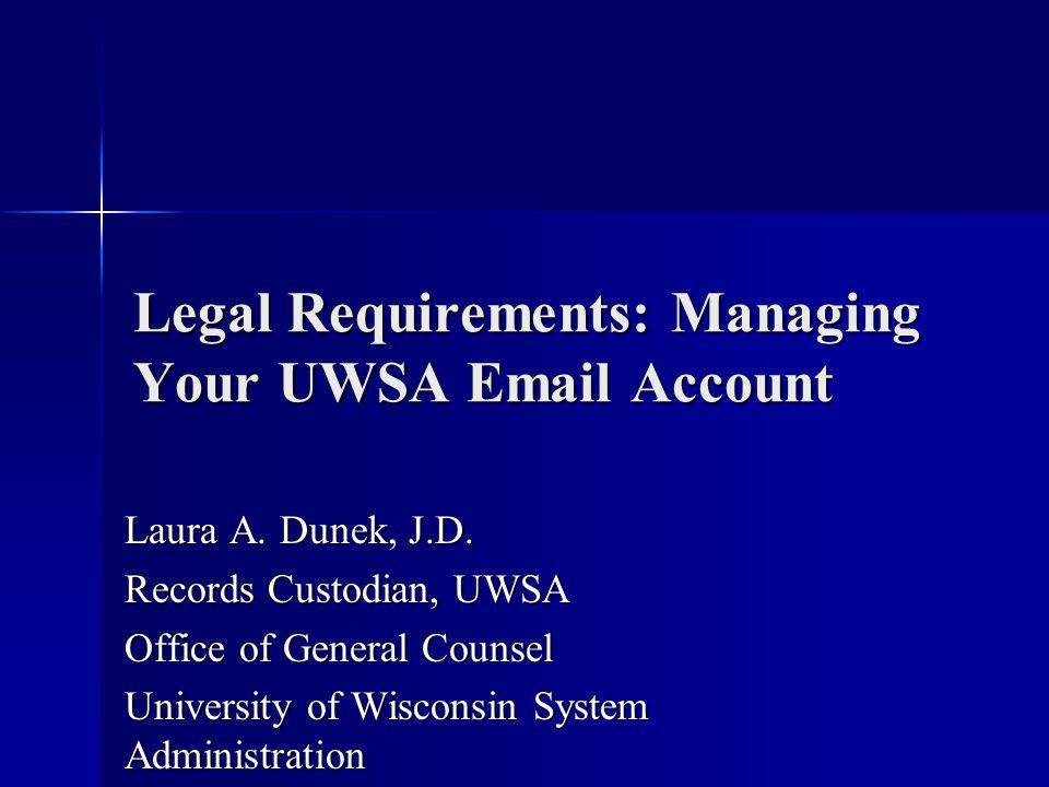 Legal Requirements: Managing Your UWSA Email Account Laura A.