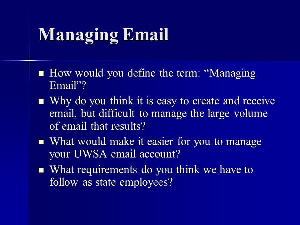 Managing Email How would you define the term: Managing Email .
