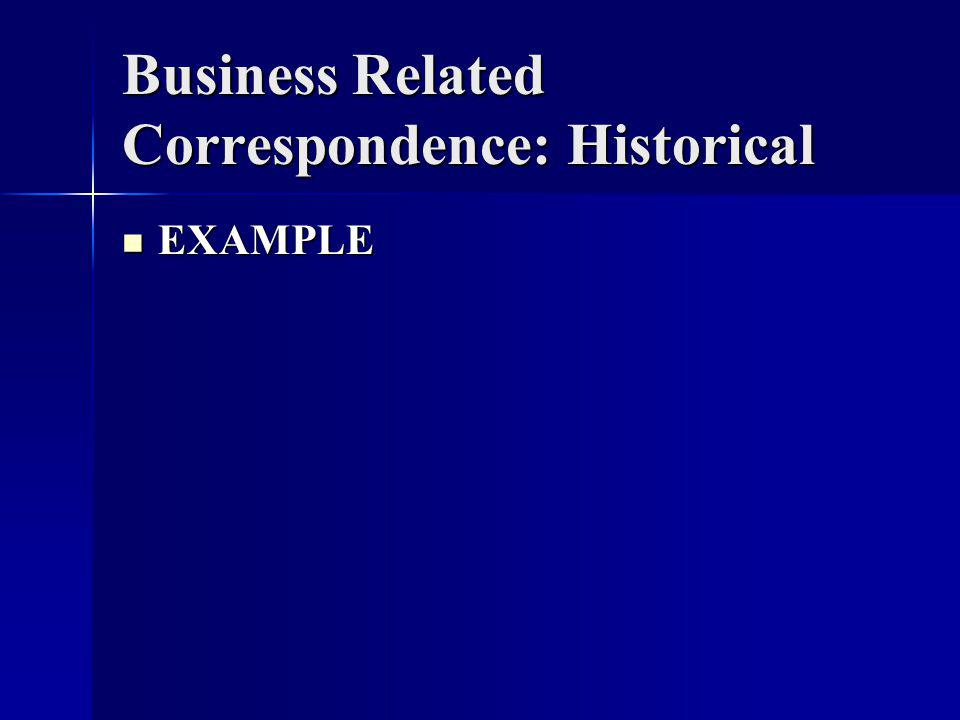 Business Related Correspondence: Historical EXAMPLE EXAMPLE