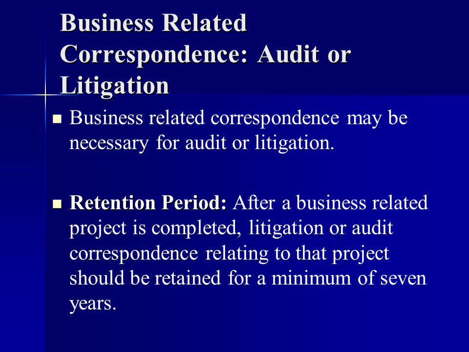 Business Related Correspondence: Audit or Litigation Business related correspondence may be necessary for audit or litigation.