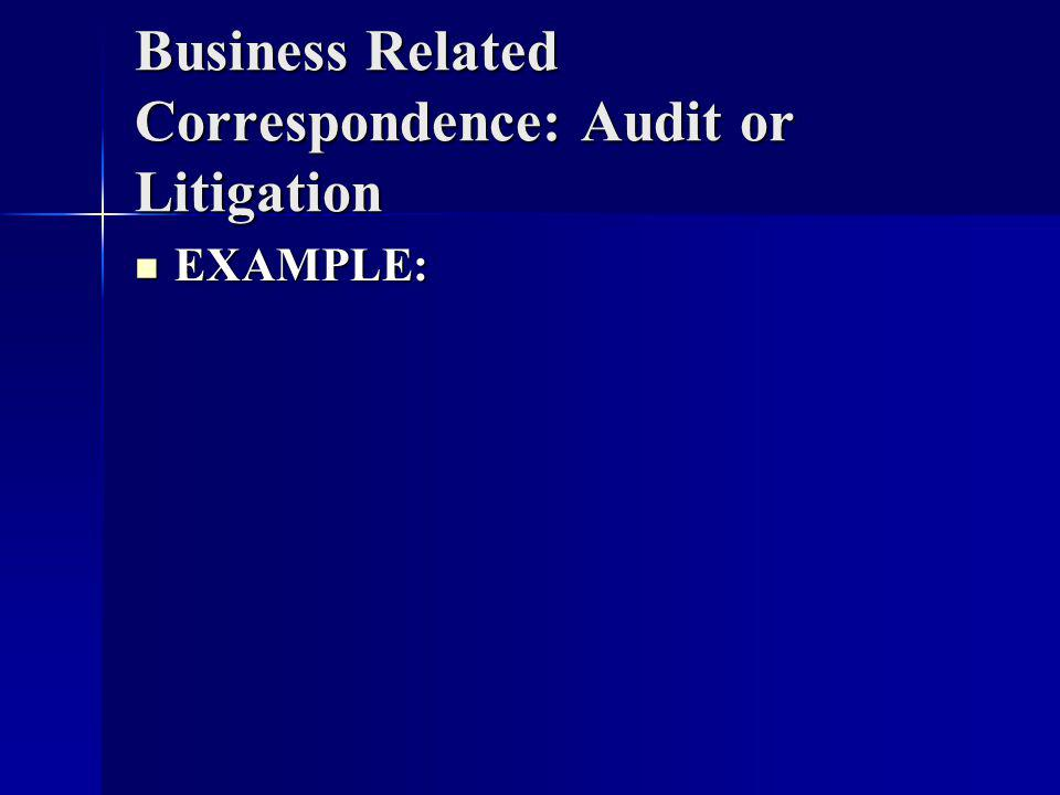 Business Related Correspondence: Audit or Litigation EXAMPLE: EXAMPLE: