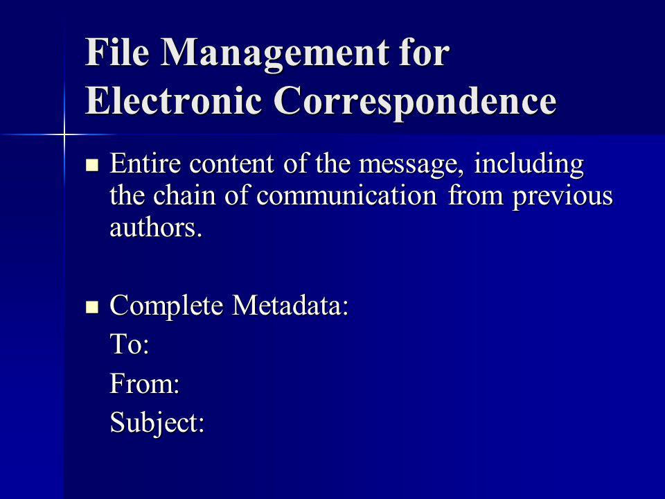 File Management for Electronic Correspondence Entire content of the message, including the chain of communication from previous authors.