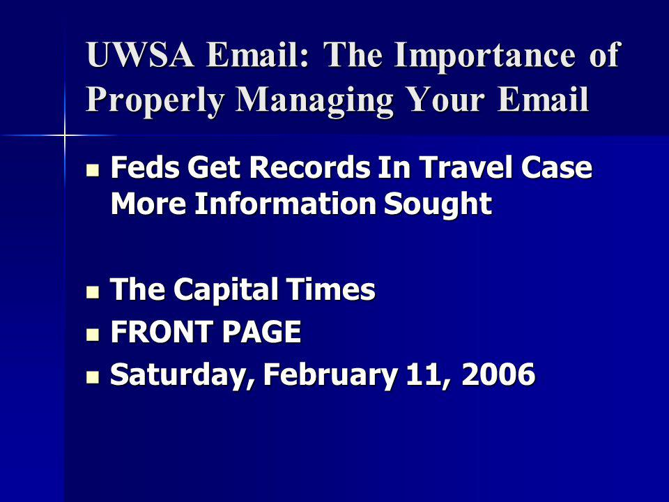 UWSA Email: The Importance of Properly Managing Your Email Feds Get Records In Travel Case More Information Sought Feds Get Records In Travel Case More Information Sought The Capital Times The Capital Times FRONT PAGE FRONT PAGE Saturday, February 11, 2006 Saturday, February 11, 2006