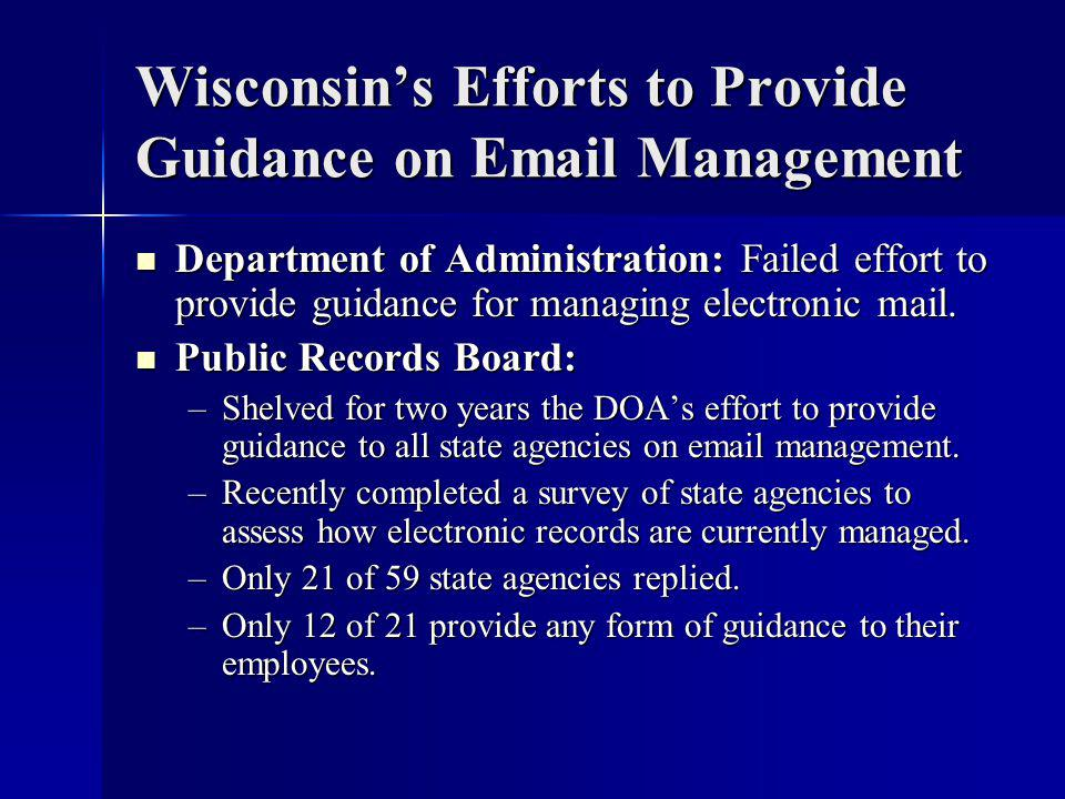 Wisconsin's Efforts to Provide Guidance on Email Management Department of Administration: Failed effort to provide guidance for managing electronic mail.