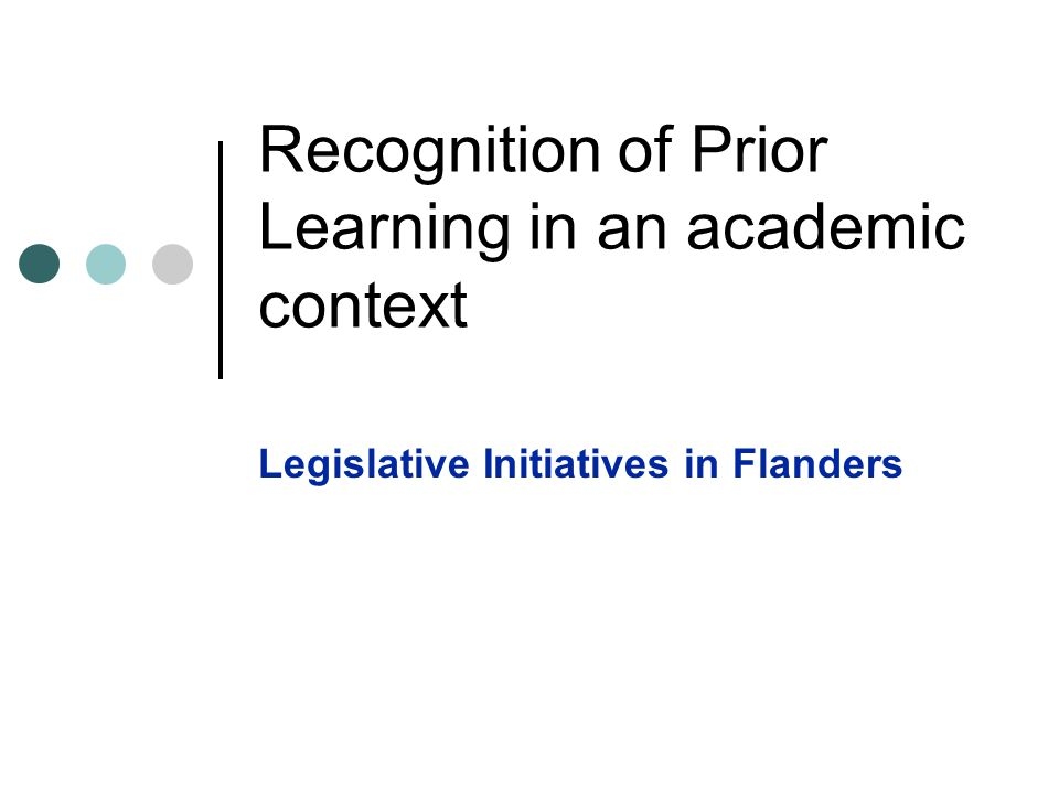 Recognition of Prior Learning in an academic context Legislative Initiatives in Flanders