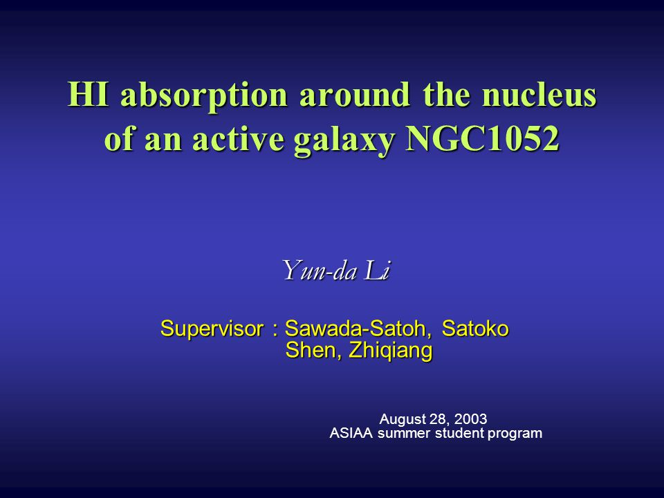 HI absorption around the nucleus of an active galaxy NGC1052 Yun-da Li Supervisor : Sawada-Satoh, Satoko Shen, Zhiqiang August 28, 2003 ASIAA summer student program