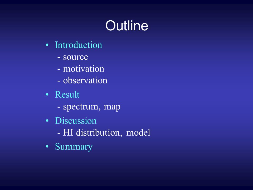 Outline Introduction - source - motivation - observation Result - spectrum, map Discussion - HI distribution, model Summary
