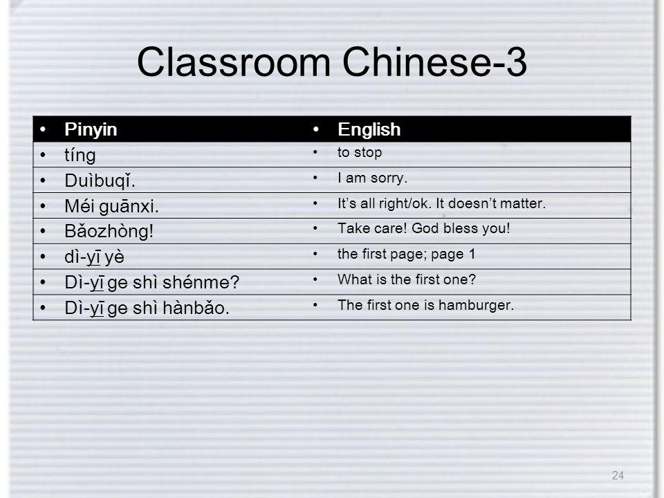 Classroom Chinese-3 Pinyin English tíng to stop Duìbuqǐ.