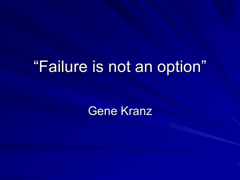 Failure is not an option Gene Kranz
