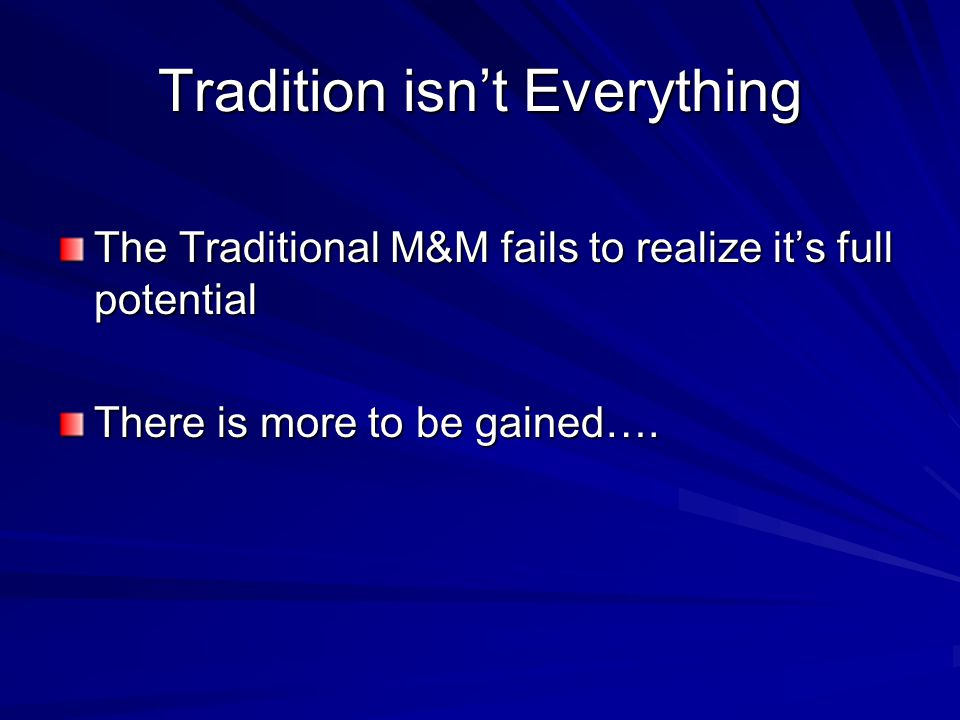 Tradition isn't Everything The Traditional M&M fails to realize it's full potential There is more to be gained….