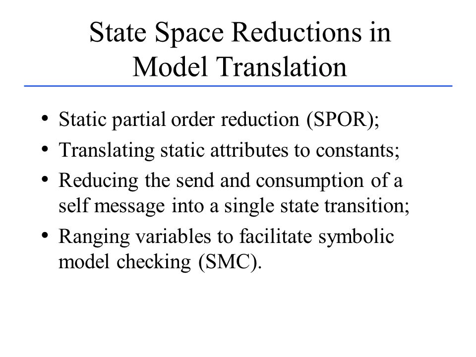 State Space Reductions in Model Translation Static partial order reduction (SPOR); Translating static attributes to constants; Reducing the send and c