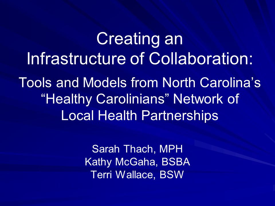 "Creating an Infrastructure of Collaboration: Tools and Models from North Carolina's ""Healthy Carolinians"" Network of Local Health Partnerships Sarah T"