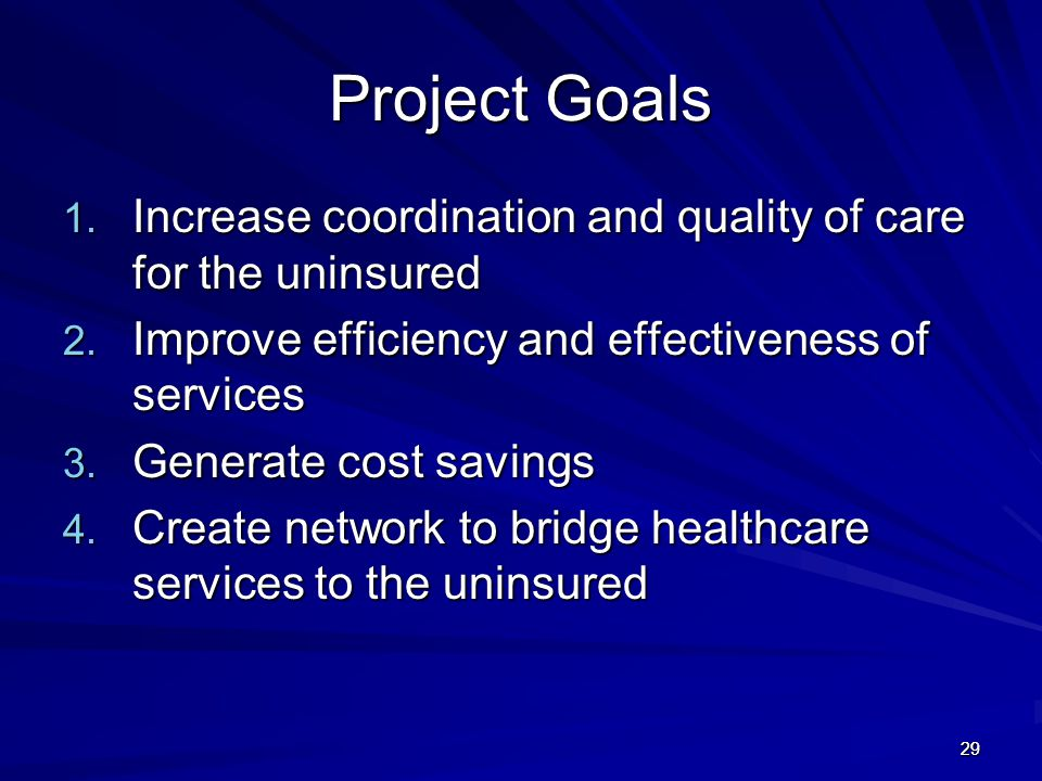 29 Project Goals 29 1. Increase coordination and quality of care for the uninsured 2. Improve efficiency and effectiveness of services 3. Generate cos