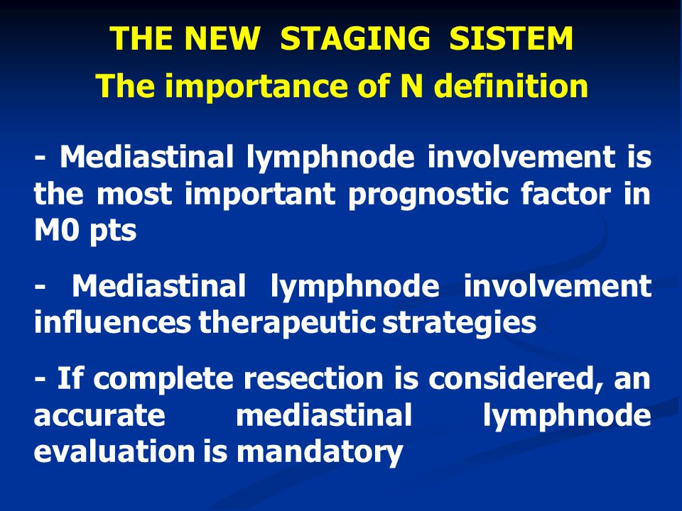 THE NEW STAGING SISTEM The importance of N definition - Mediastinal lymphnode involvement is the most important prognostic factor in M0 pts - Mediasti