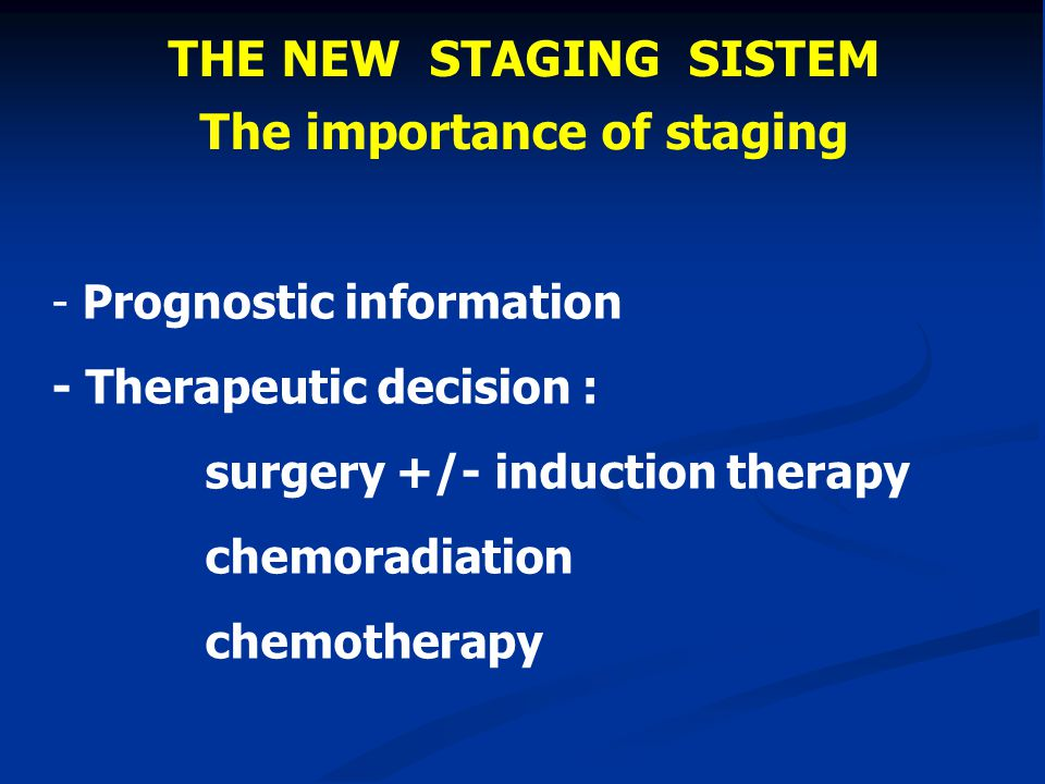 THE NEW STAGING SISTEM The importance of staging - Prognostic information - Therapeutic decision : surgery +/- induction therapy chemoradiation chemot
