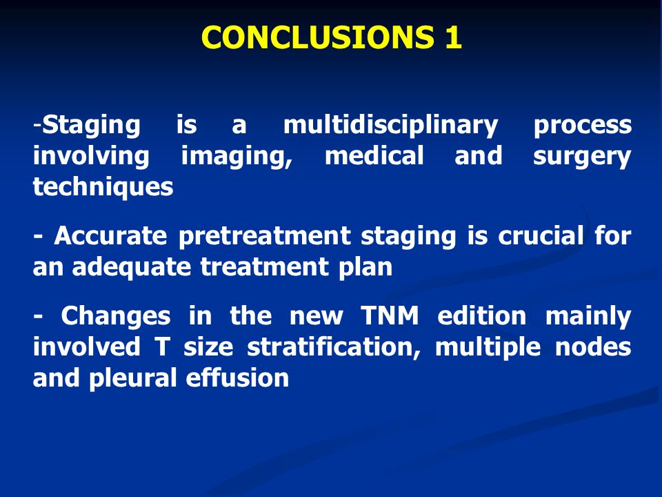 CONCLUSIONS 1 -Staging is a multidisciplinary process involving imaging, medical and surgery techniques - Accurate pretreatment staging is crucial for