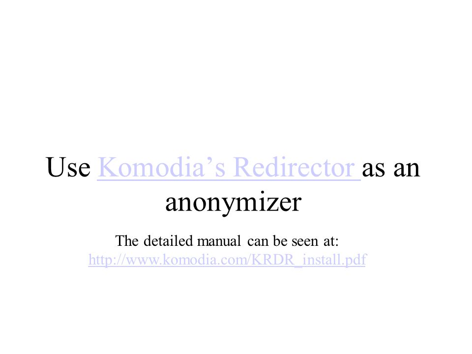 Use Komodia's Redirector as an anonymizerKomodia's Redirector The detailed manual can be seen at: http://www.komodia.com/KRDR_install.pdf http://www.komodia.com/KRDR_install.pdf