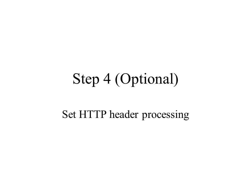 Step 4 (Optional) Set HTTP header processing